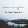 Sermon Reflections: The Person of Jesus Christ